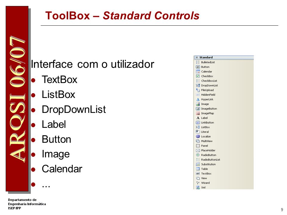 9 ToolBox – Standard Controls Interface com o utilizador TextBox ListBox DropDownList Label Button Image Calendar...