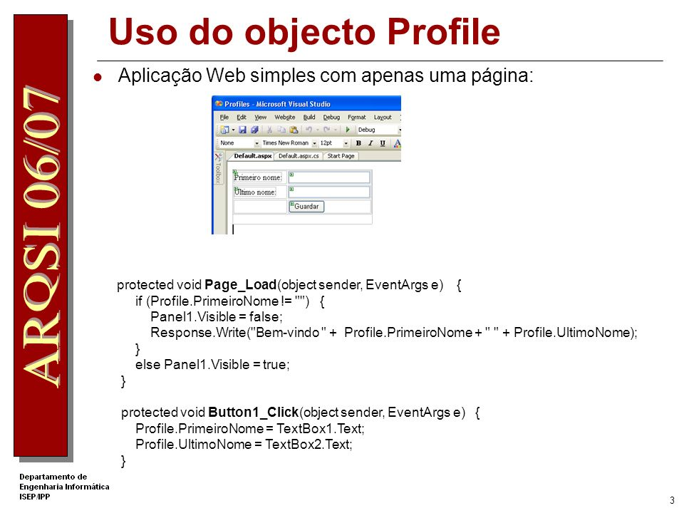 2 AS.NET 2.0 Profiles O serviço de Profile de ASP.NET 2.0 simplifica a tarefa de guardar dados por utilizador.