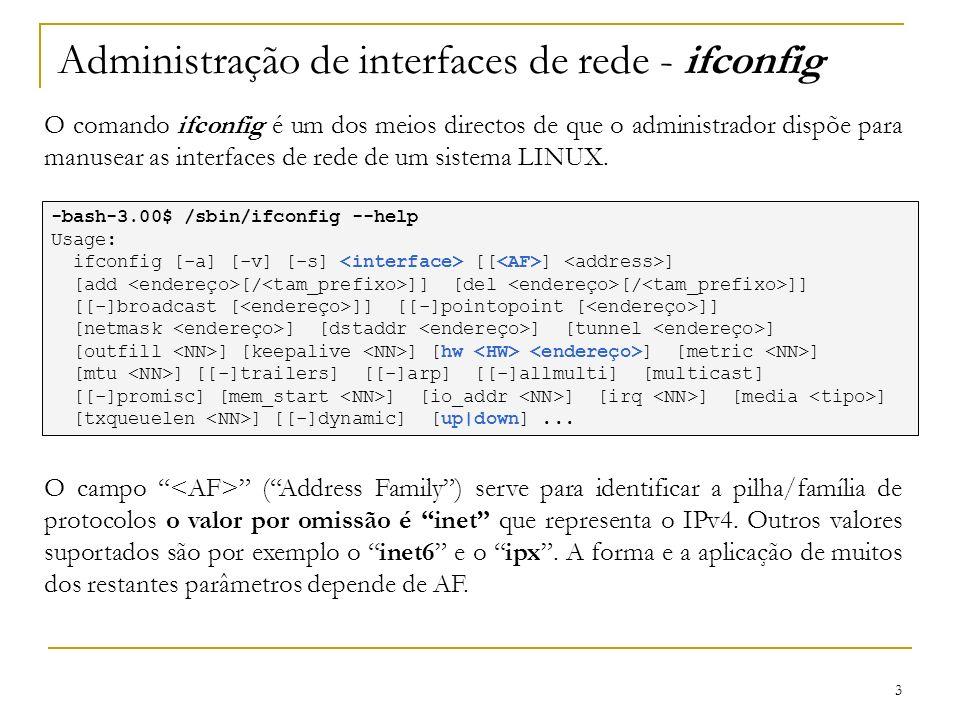 3 Administração de interfaces de rede - ifconfig O comando ifconfig é um dos meios directos de que o administrador dispõe para manusear as interfaces