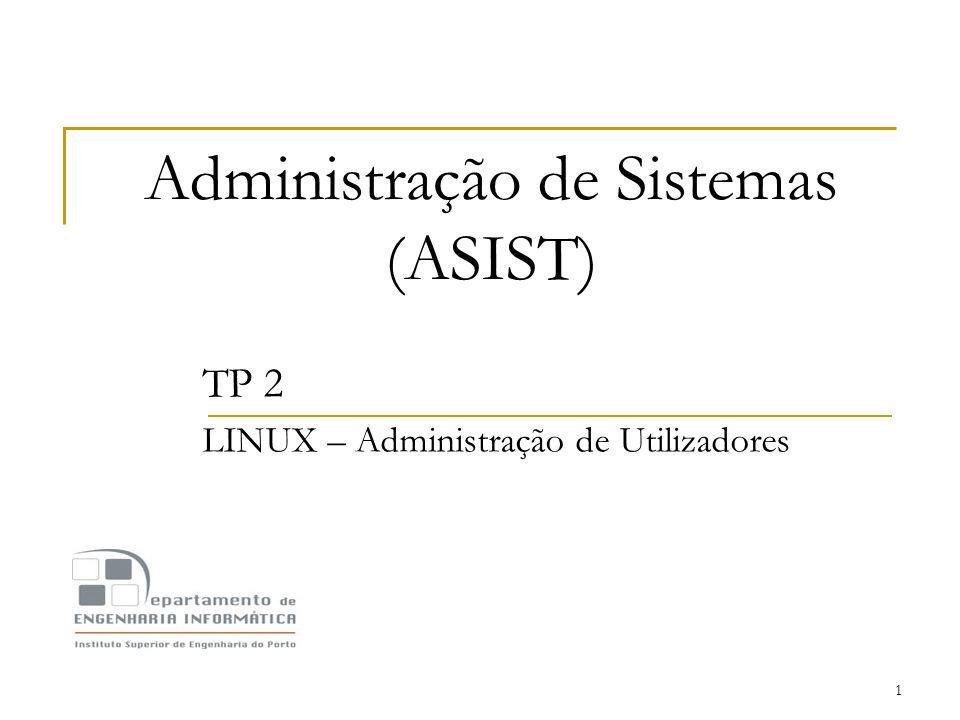 1 Administração de Sistemas (ASIST) TP 2 LINUX – Administração de Utilizadores