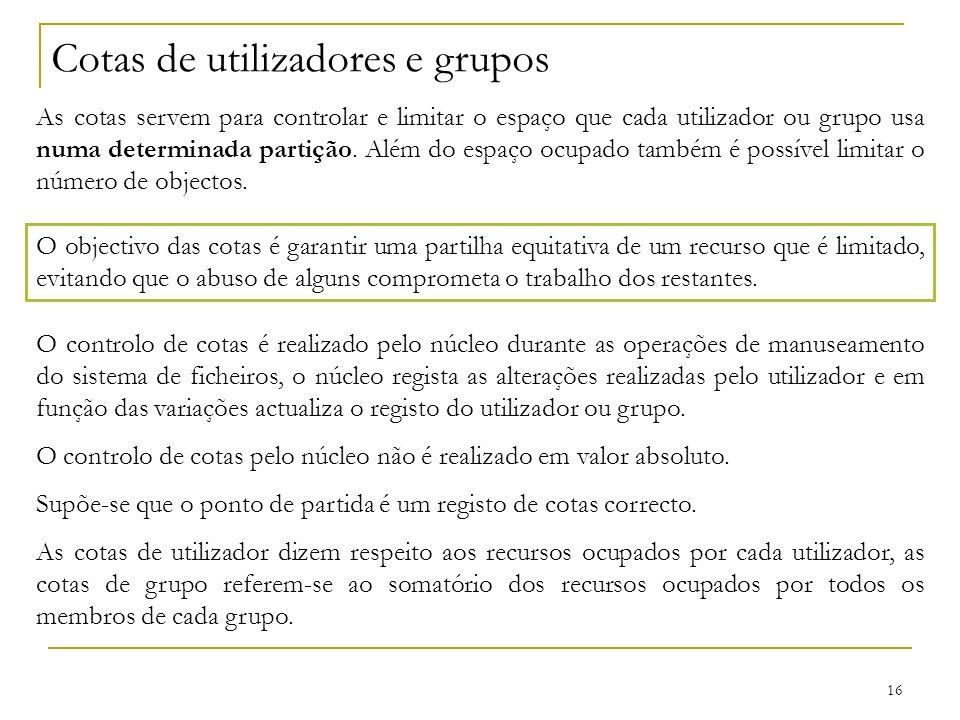 16 Cotas de utilizadores e grupos As cotas servem para controlar e limitar o espaço que cada utilizador ou grupo usa numa determinada partição.