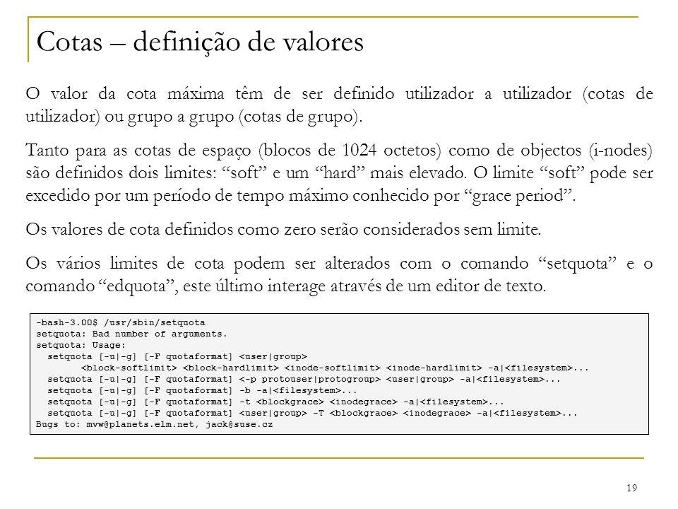 19 Cotas – definição de valores O valor da cota máxima têm de ser definido utilizador a utilizador (cotas de utilizador) ou grupo a grupo (cotas de grupo).