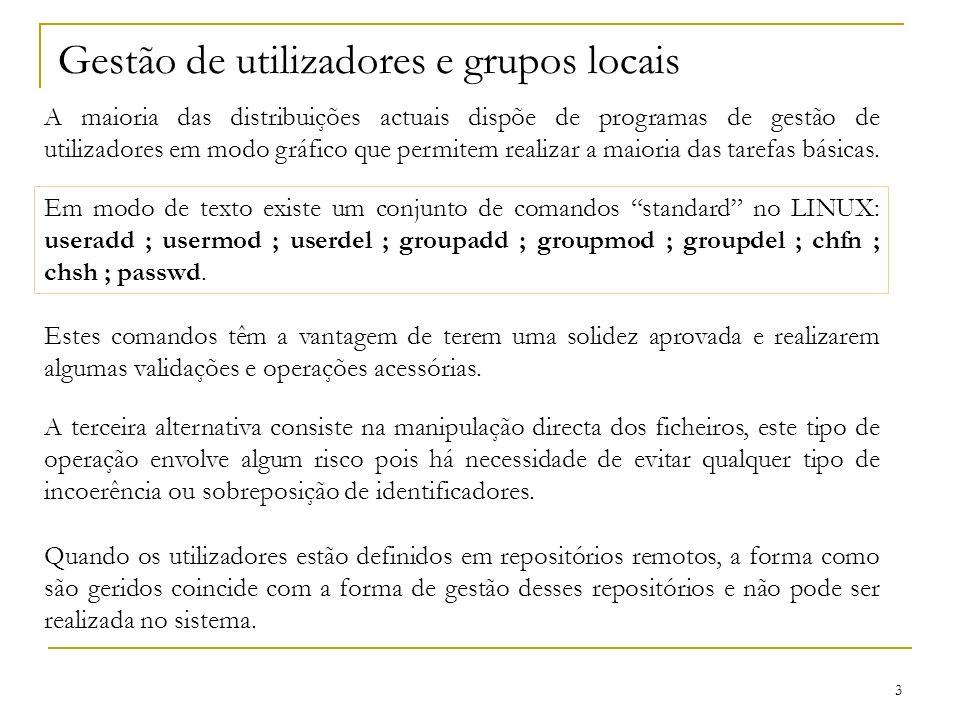3 Gestão de utilizadores e grupos locais A maioria das distribuições actuais dispõe de programas de gestão de utilizadores em modo gráfico que permitem realizar a maioria das tarefas básicas.