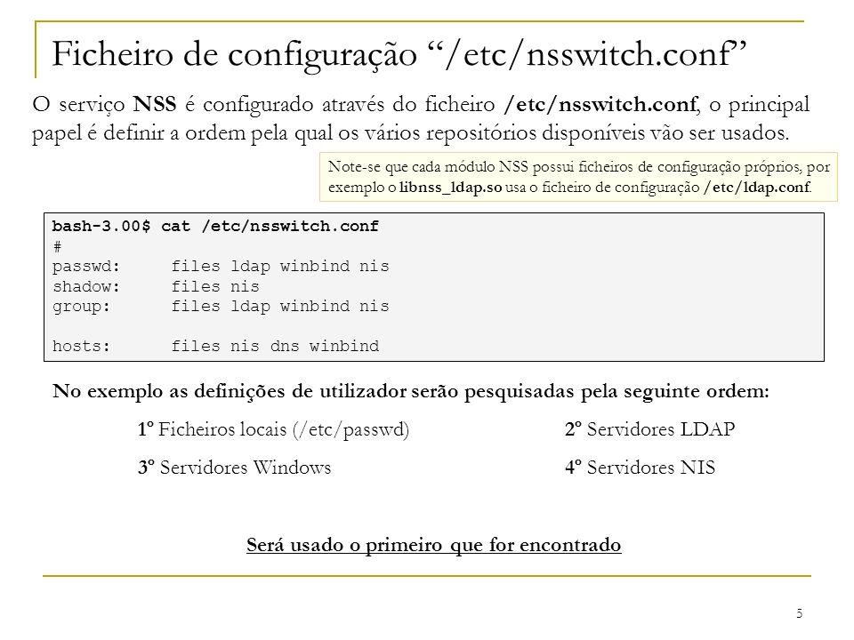 5 Ficheiro de configuração /etc/nsswitch.conf O serviço NSS é configurado através do ficheiro /etc/nsswitch.conf, o principal papel é definir a ordem pela qual os vários repositórios disponíveis vão ser usados.