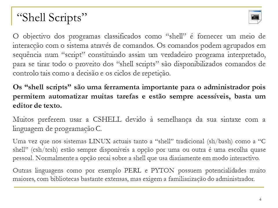 5 Shell Scripts – exemplo simples em BASH No DEI as passwords dos utilizadores só podem ser alteradas junto do PDC do domínio windows, para que o comando habitual passwd atinja esse objectivo foi substituído por um pequeno script em BASH.