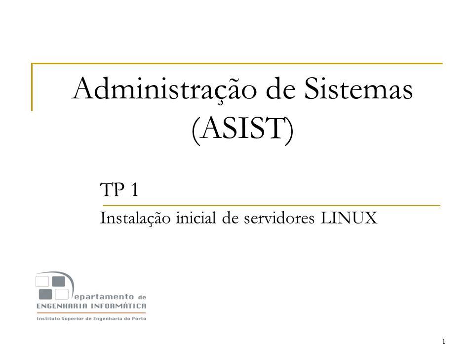 1 Administração de Sistemas (ASIST) TP 1 Instalação inicial de servidores LINUX