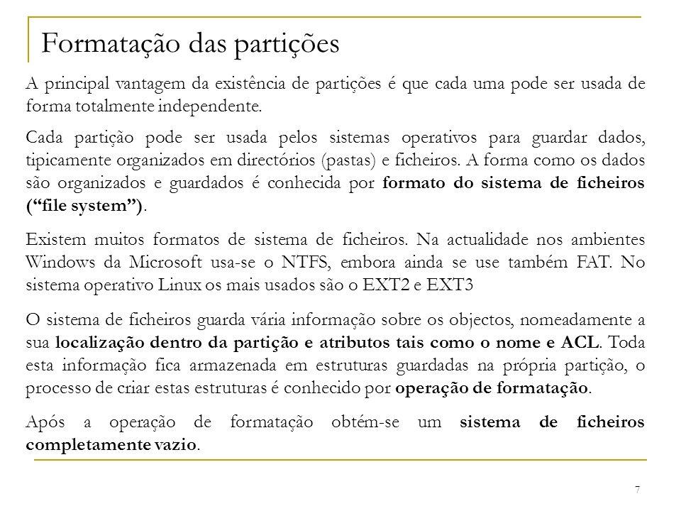 7 Formatação das partições A principal vantagem da existência de partições é que cada uma pode ser usada de forma totalmente independente. Cada partiç