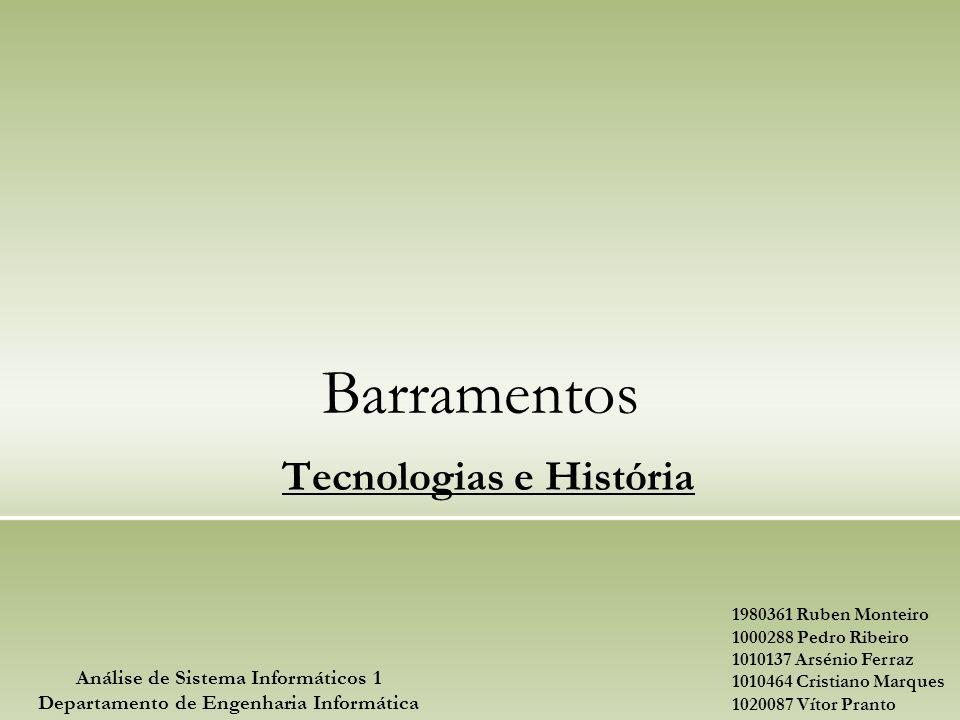 Barramentos Tecnologias e História Análise de Sistema Informáticos 1 Departamento de Engenharia Informática 1980361 Ruben Monteiro 1000288 Pedro Ribei
