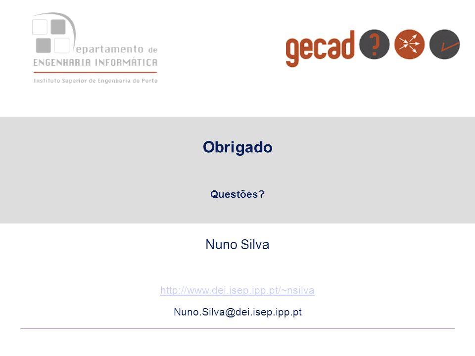 Obrigado Questões? Nuno Silva http://www.dei.isep.ipp.pt/~nsilva Nuno.Silva@dei.isep.ipp.pt