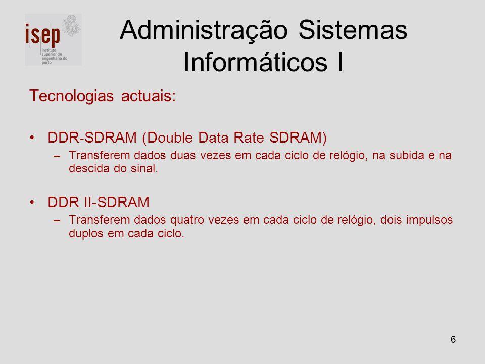 6 Tecnologias actuais: DDR-SDRAM (Double Data Rate SDRAM) –Transferem dados duas vezes em cada ciclo de relógio, na subida e na descida do sinal. DDR