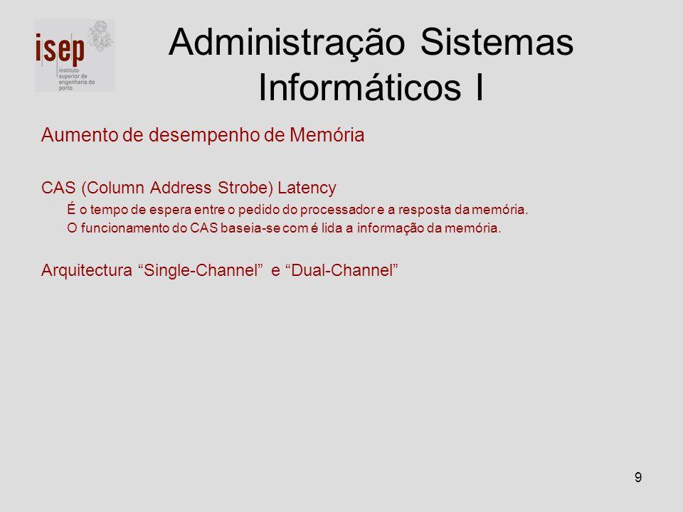 9 Aumento de desempenho de Memória CAS (Column Address Strobe) Latency É o tempo de espera entre o pedido do processador e a resposta da memória. O fu