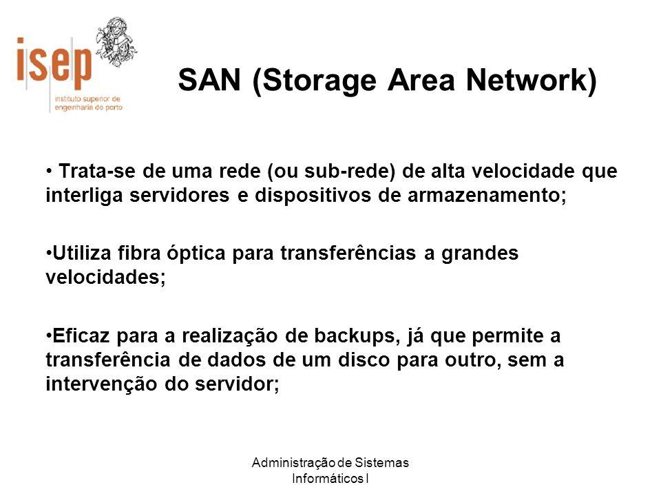 Administração de Sistemas Informáticos I SAN (Storage Area Network) Trata-se de uma rede (ou sub-rede) de alta velocidade que interliga servidores e d