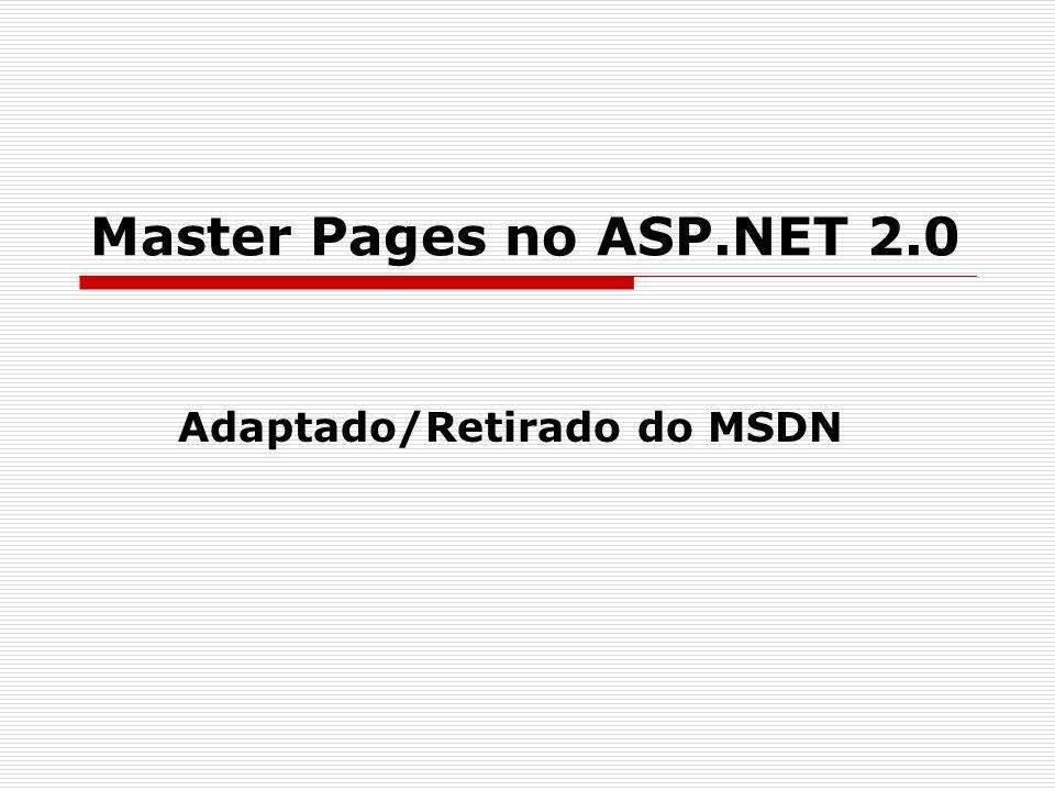 Master Pages Página template que será utilizada em todo o site Contendo menus, Cabeçalhos e rodapés.