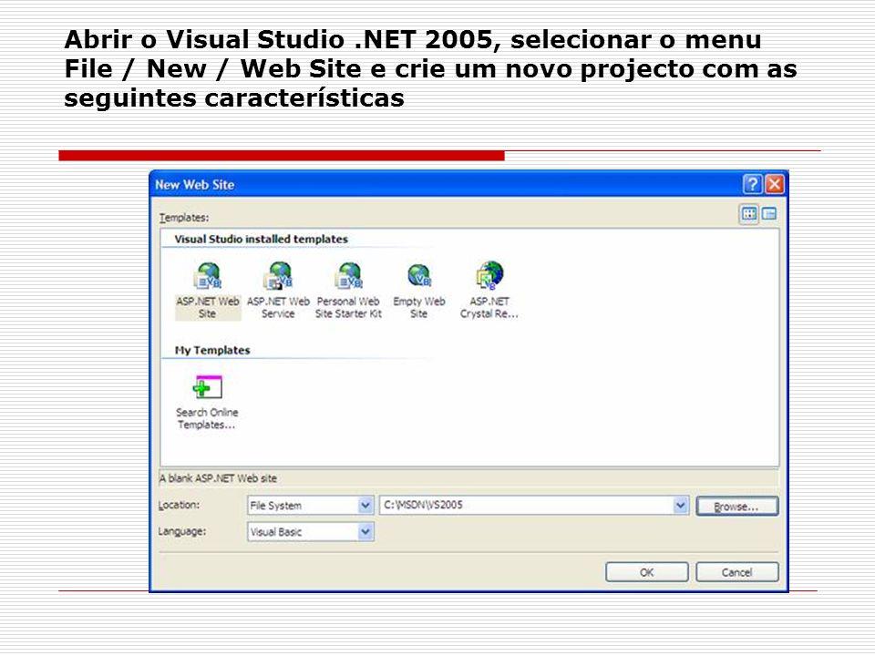 Abrir o Visual Studio.NET 2005, selecionar o menu File / New / Web Site e crie um novo projecto com as seguintes características