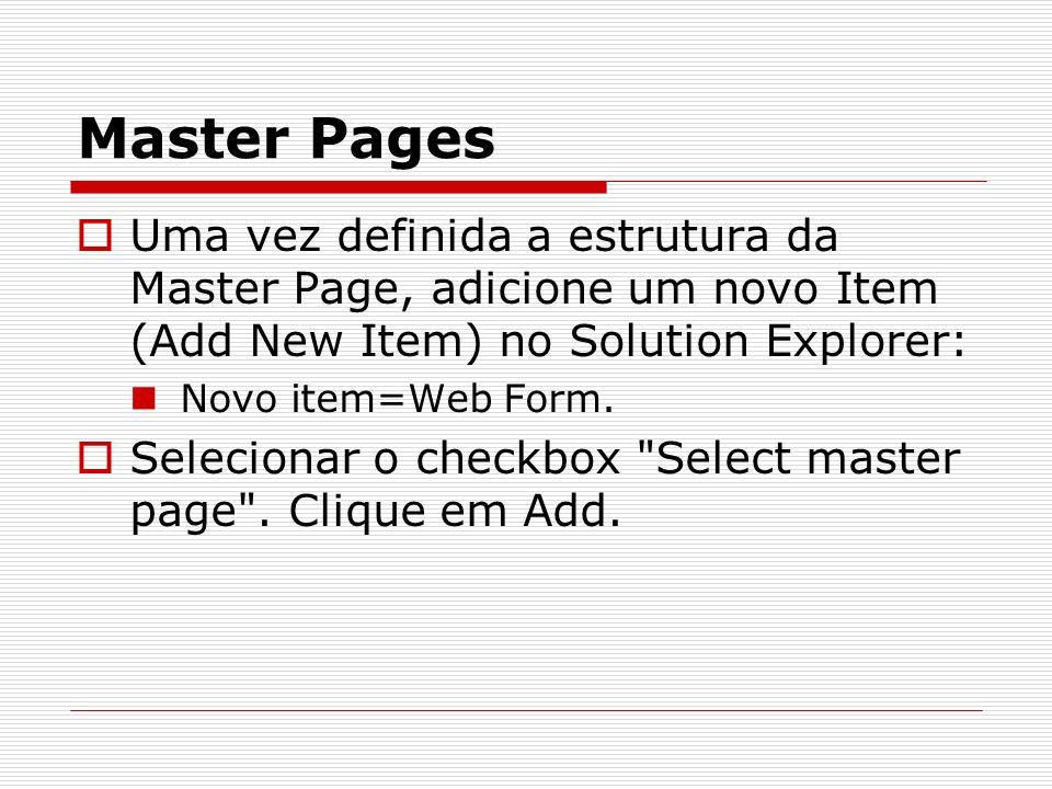 Master Pages Uma vez definida a estrutura da Master Page, adicione um novo Item (Add New Item) no Solution Explorer: Novo item=Web Form.