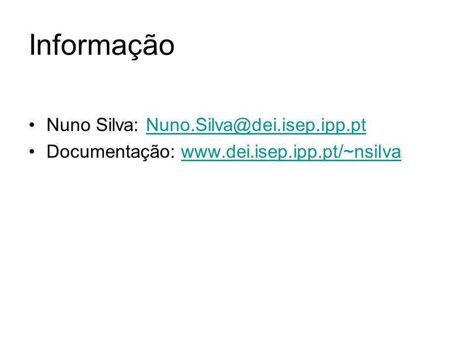 Informação Nuno Silva: Nuno.Silva@dei.isep.ipp.ptNuno.Silva@dei.isep.ipp.pt Documentação: www.dei.isep.ipp.pt/~nsilvawww.dei.isep.ipp.pt/~nsilva
