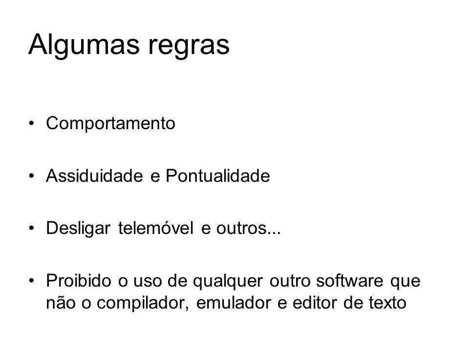 Algumas regras Comportamento Assiduidade e Pontualidade Desligar telemóvel e outros... Proibido o uso de qualquer outro software que não o compilador,