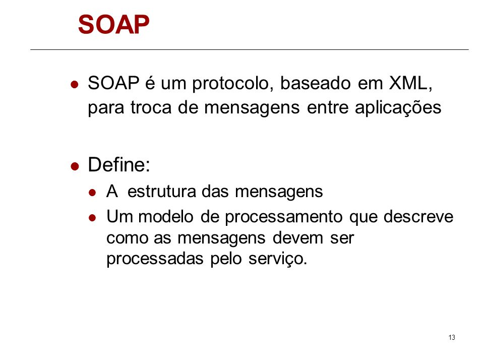 12 SOAP SOAP Version 1.2 (SOAP) is a lightweight protocol intended for exchanging structured information in a decentralized, distributed environment.