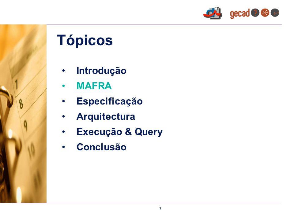 7 Tópicos Introdução MAFRA Especificação Arquitectura Execução & Query Conclusão