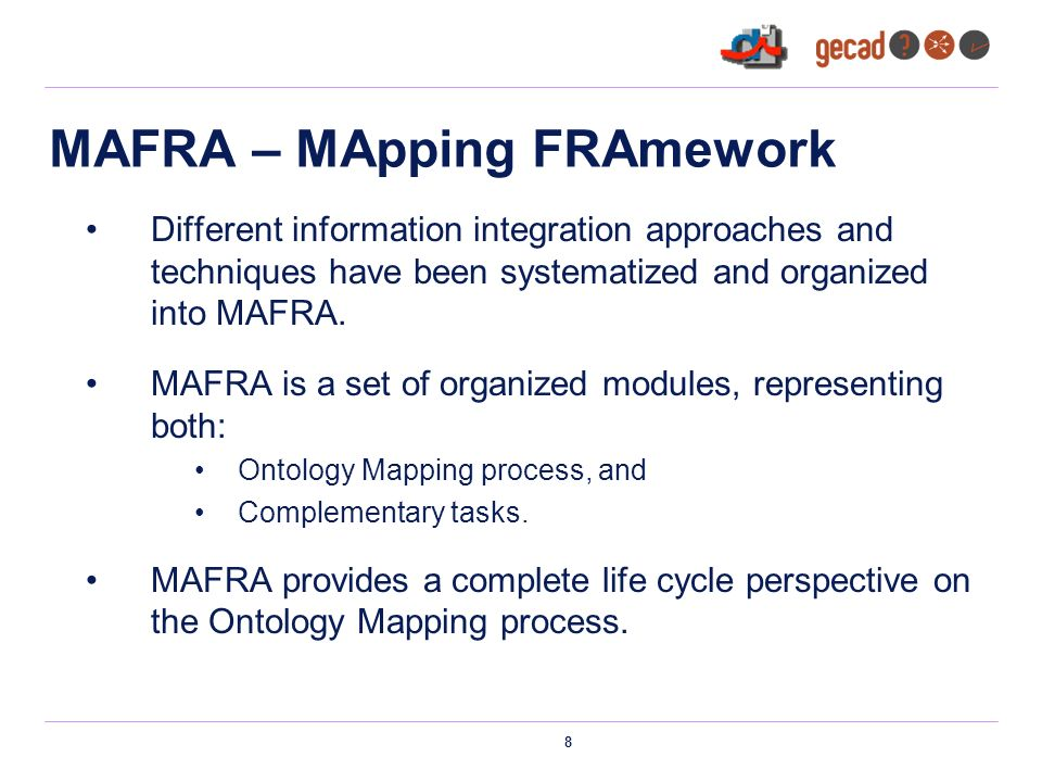 8 MAFRA – MApping FRAmework Different information integration approaches and techniques have been systematized and organized into MAFRA.