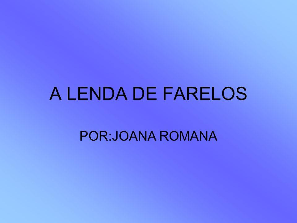 A LENDA DE FARELOS POR:JOANA ROMANA