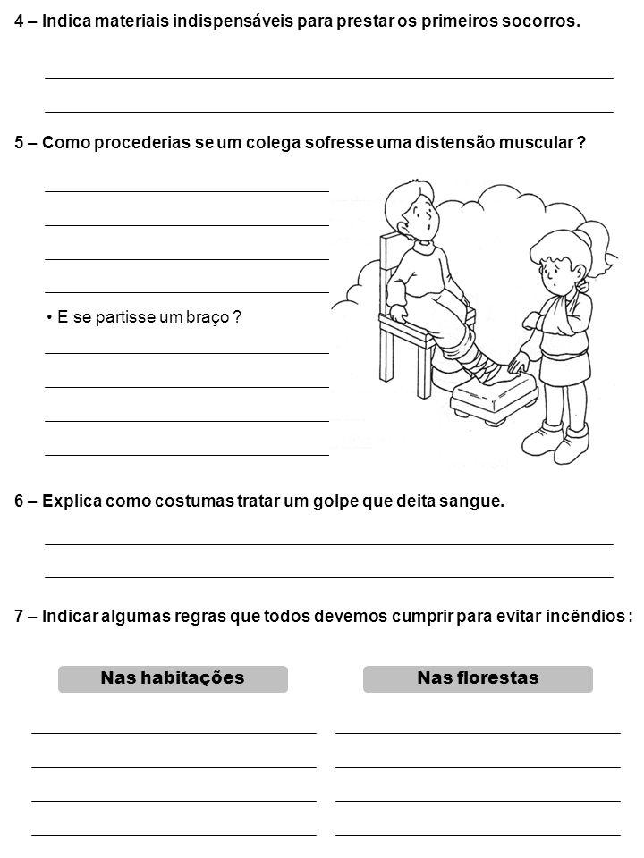 4 – Indica materiais indispensáveis para prestar os primeiros socorros. 5 – Como procederias se um colega sofresse uma distensão muscular ? E se parti