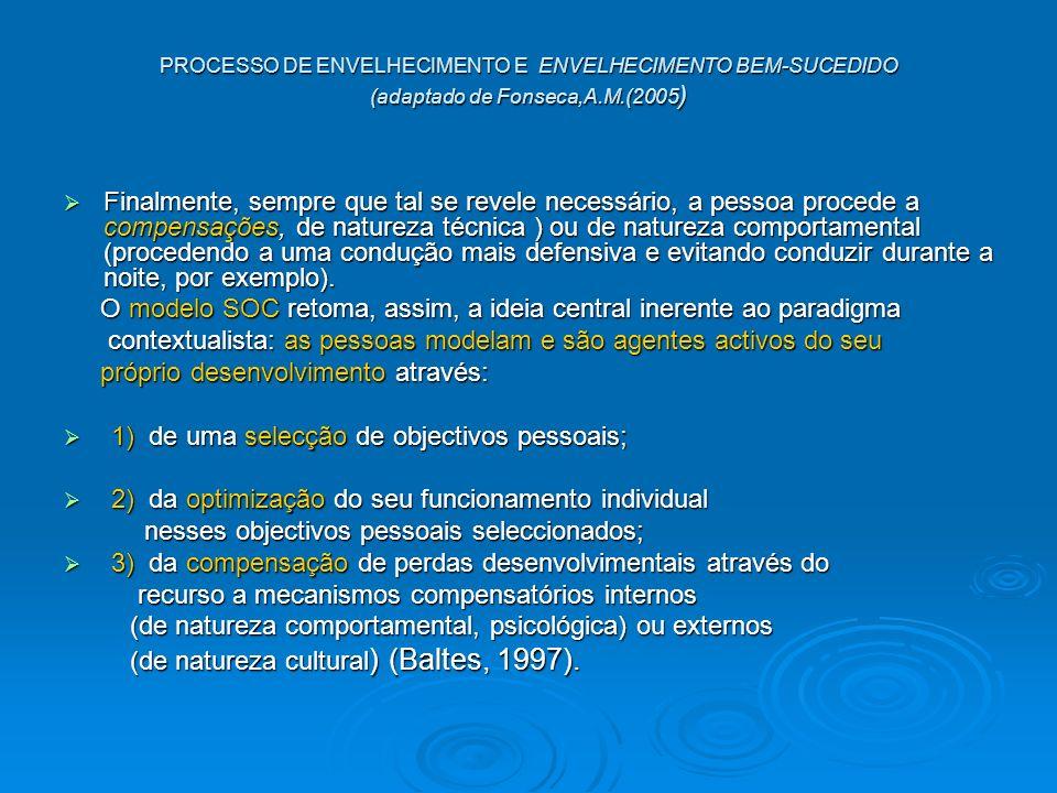 PROCESSO DE ENVELHECIMENTO E ENVELHECIMENTO BEM-SUCEDIDO (adaptado de Fonseca,A.M.(2005 ) Finalmente, sempre que tal se revele necessário, a pessoa pr