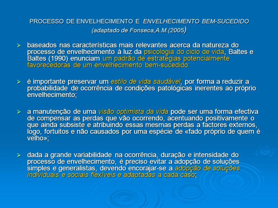 PROCESSO DE ENVELHECIMENTO E ENVELHECIMENTO BEM-SUCEDIDO (adaptado de Fonseca,A.M.(2005 ) baseados nas características mais relevantes acerca da natur