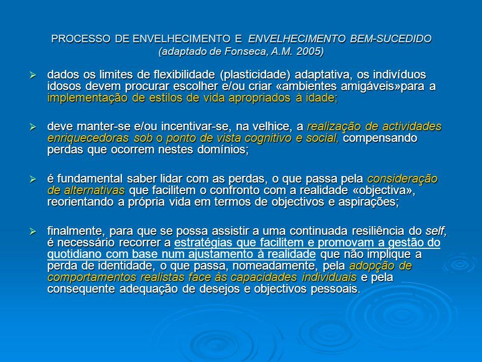PROCESSO DE ENVELHECIMENTO E ENVELHECIMENTO BEM-SUCEDIDO (adaptado de Fonseca, A.M. 2005) dados os limites de flexibilidade (plasticidade) adaptativa,