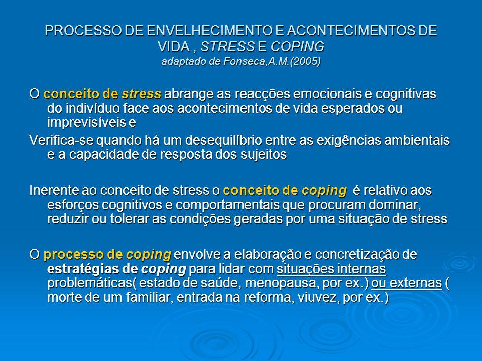 PROCESSO DE ENVELHECIMENTO E ACONTECIMENTOS DE VIDA, STRESS E COPING adaptado de Fonseca,A.M.(2005) O conceito de stress abrange as reacções emocionai