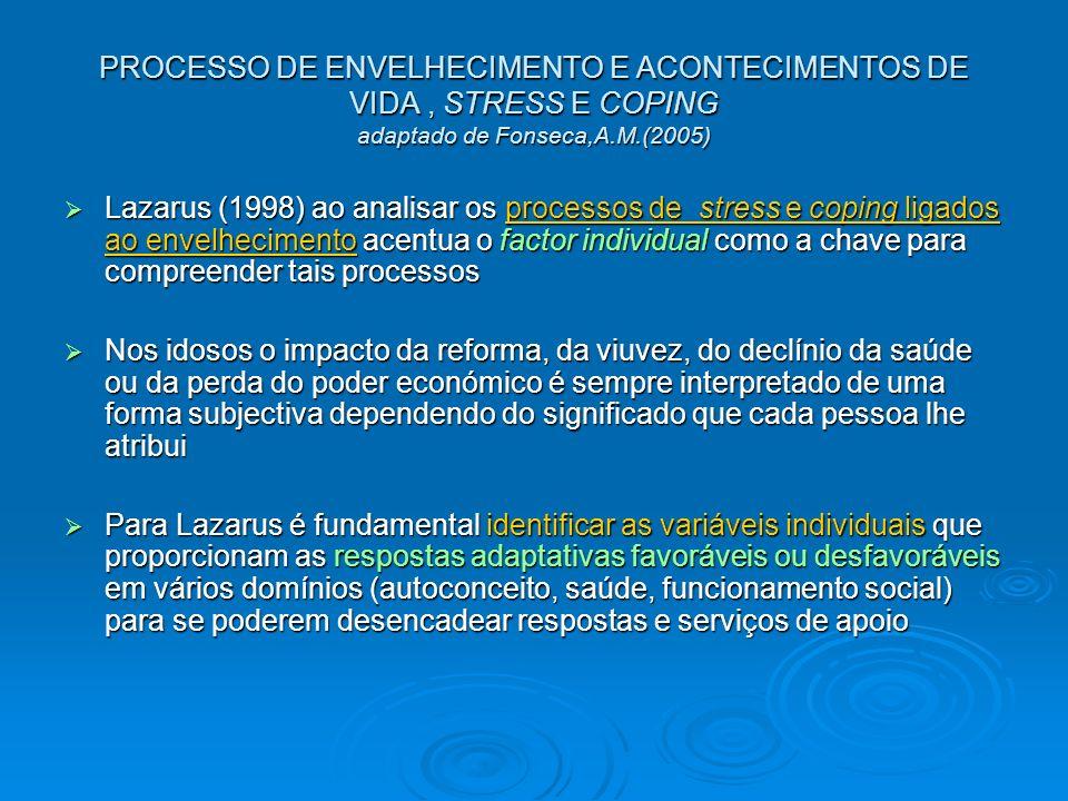 PROCESSO DE ENVELHECIMENTO E ACONTECIMENTOS DE VIDA, STRESS E COPING adaptado de Fonseca,A.M.(2005) Lazarus (1998) ao analisar os processos de stress
