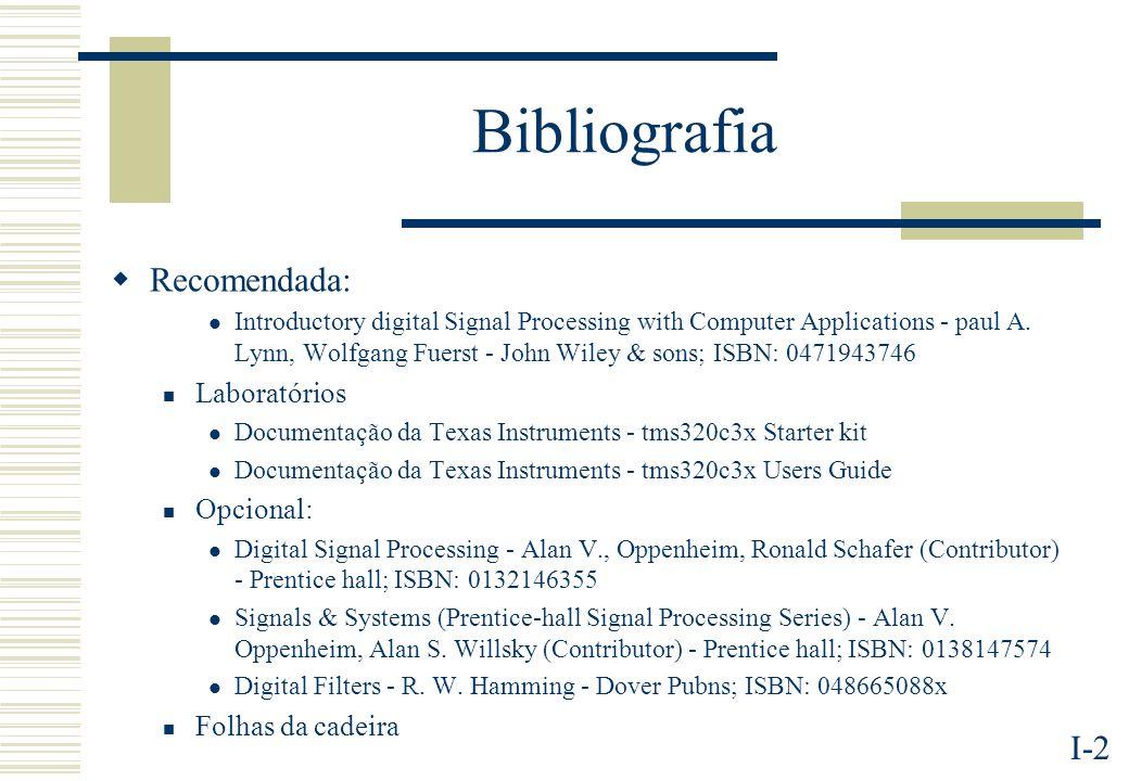 I-2 Bibliografia Recomendada: Introductory digital Signal Processing with Computer Applications - paul A. Lynn, Wolfgang Fuerst - John Wiley & sons; I