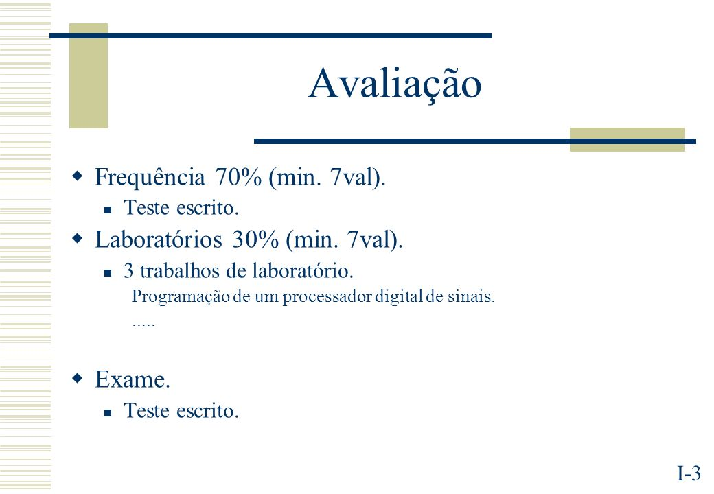 I-3 Avaliação Frequência 70% (min. 7val). Teste escrito. Laboratórios 30% (min. 7val). 3 trabalhos de laboratório. Programação de um processador digit