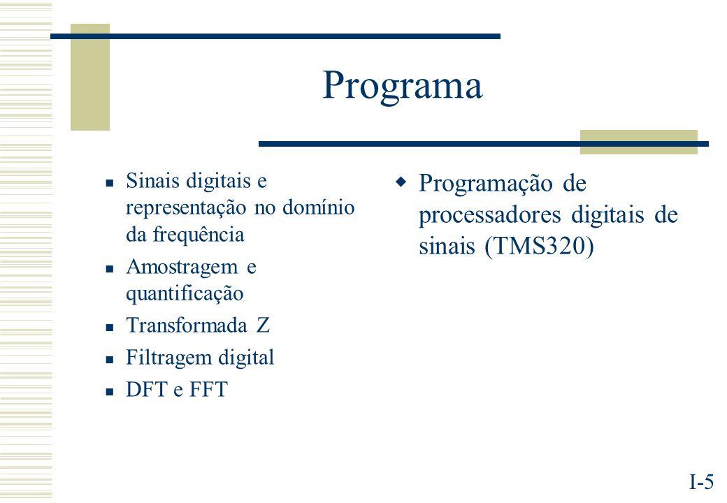 I-5 Programa Sinais digitais e representação no domínio da frequência Amostragem e quantificação Transformada Z Filtragem digital DFT e FFT Programaçã