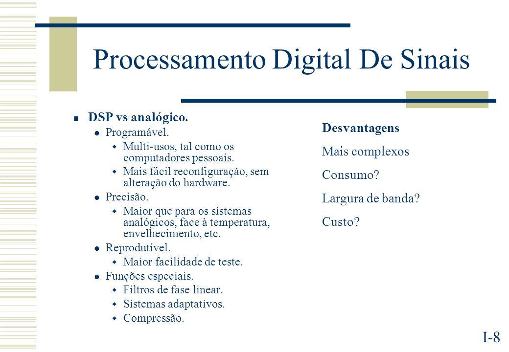 I-8 Processamento Digital De Sinais DSP vs analógico. Programável. Multi-usos, tal como os computadores pessoais. Mais fácil reconfiguração, sem alter