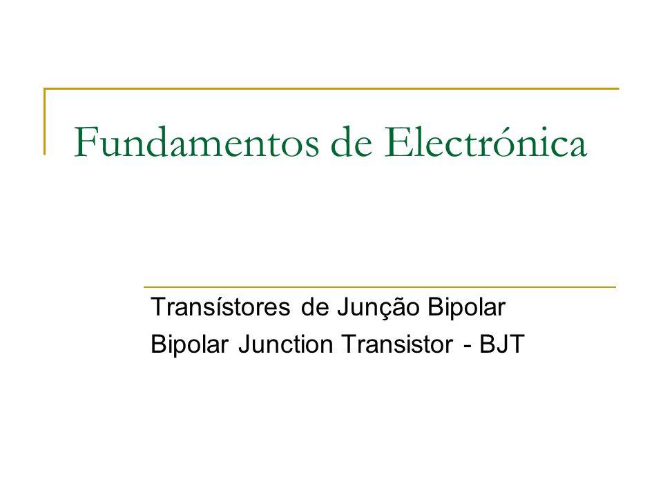 Fundamentos de Electrónica Transístores de Junção Bipolar Bipolar Junction Transistor - BJT