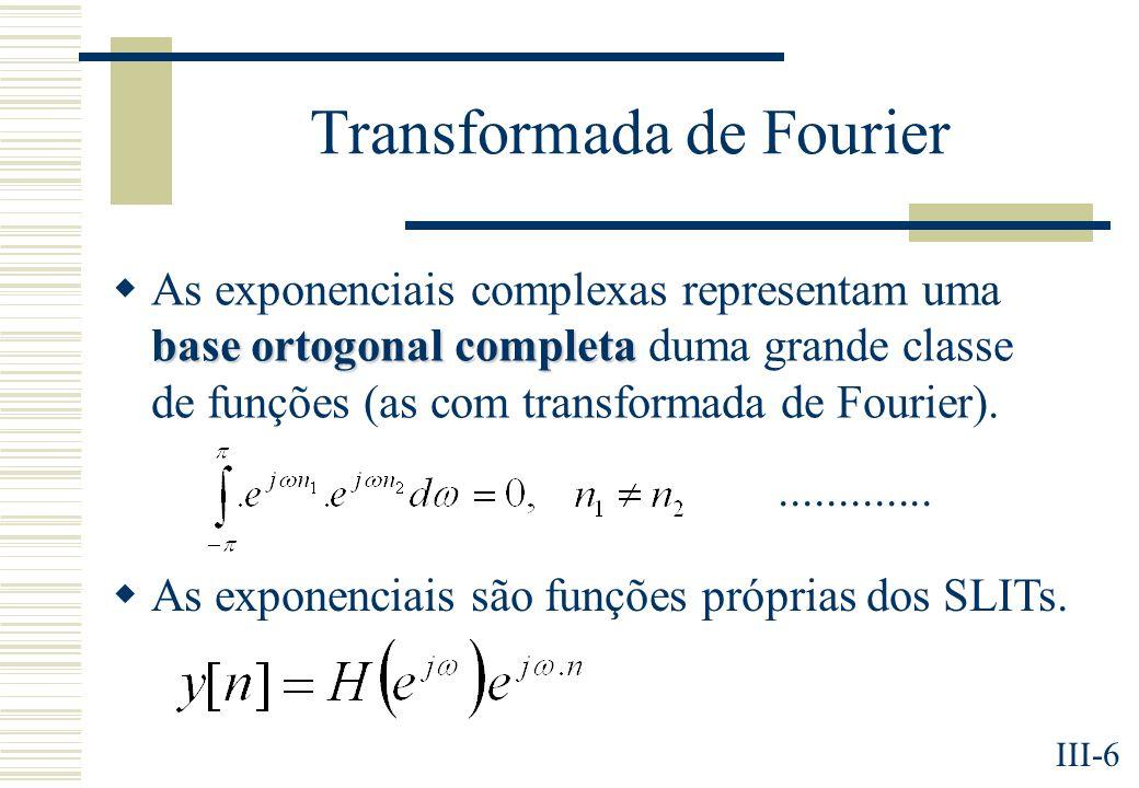 III-6 Transformada de Fourier base ortogonal completa As exponenciais complexas representam uma base ortogonal completa duma grande classe de funções (as com transformada de Fourier).