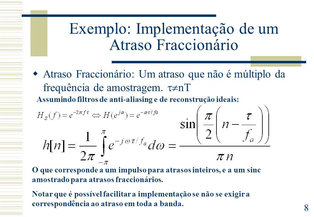 8 Exemplo: Implementação de um Atraso Fraccionário Atraso Fraccionário: Um atraso que não é múltiplo da frequência de amostragem. nT Assumindo filtros