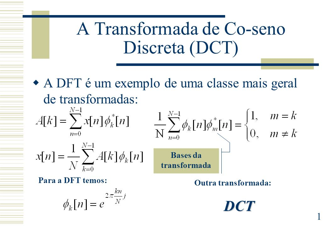1 A Transformada de Co-seno Discreta (DCT) A DFT é um exemplo de uma classe mais geral de transformadas: Para a DFT temos: Outra transformada:DCT Bases da transformada