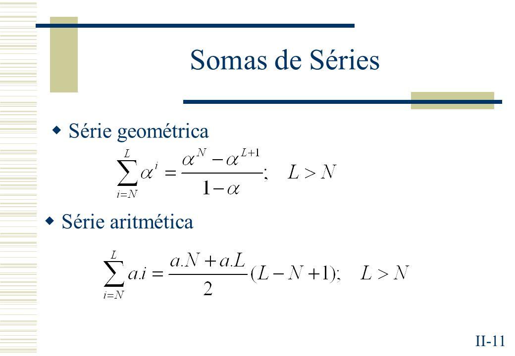 II-11 Somas de Séries Série geométrica Série aritmética