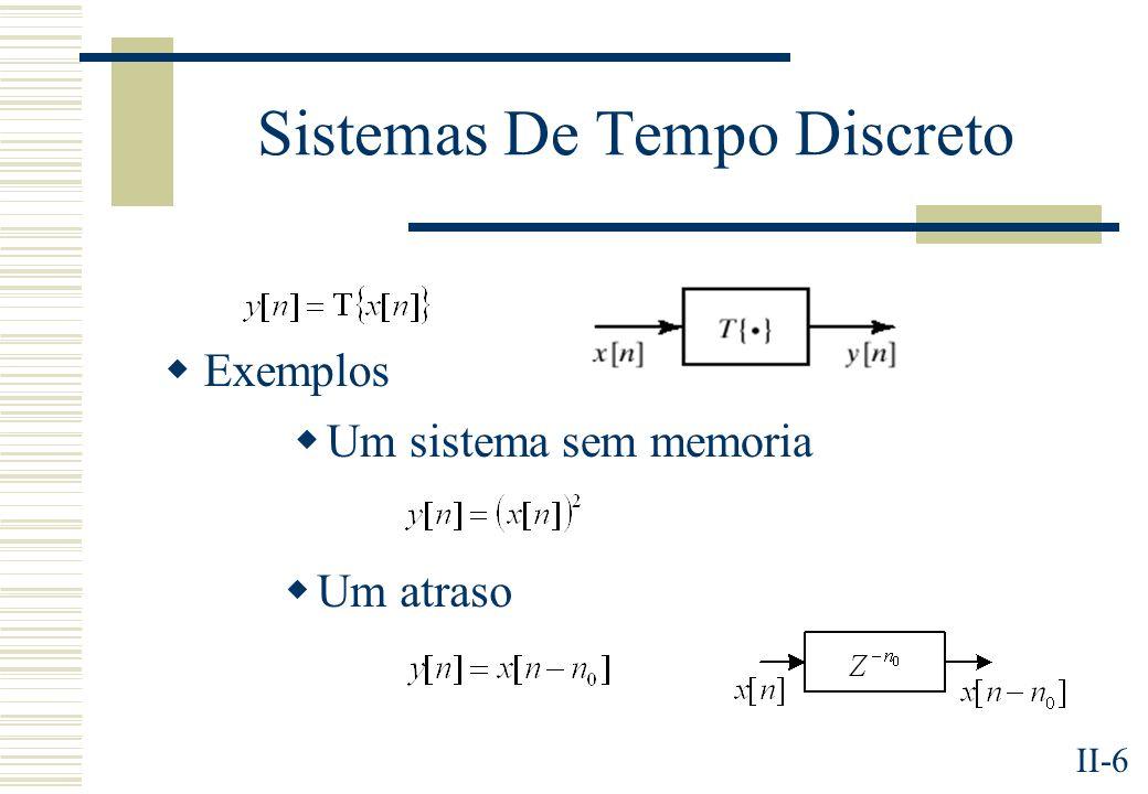 II-7 Tipos De Sistemas Sem memoria y[n] depende apenas de x[n] Lineares Invariantes no tempo Causais y[n] depende de x[k], k n Estáveis Entrada limitada saída limitada