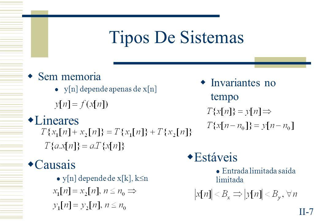 II-7 Tipos De Sistemas Sem memoria y[n] depende apenas de x[n] Lineares Invariantes no tempo Causais y[n] depende de x[k], k n Estáveis Entrada limita