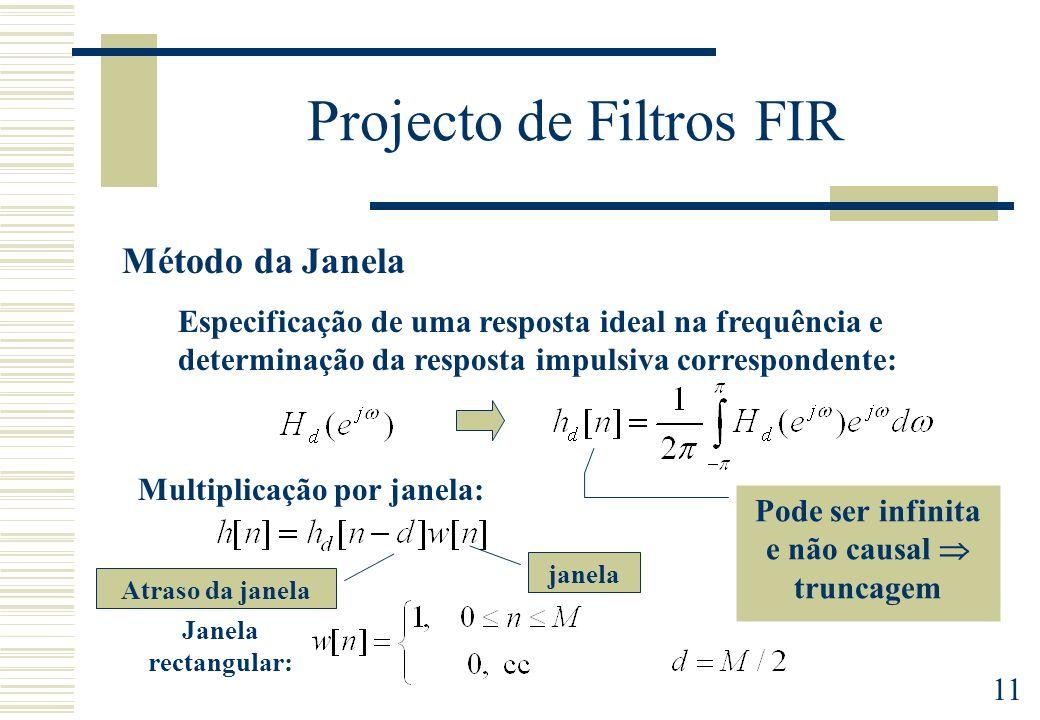 11 Projecto de Filtros FIR Método da Janela Especificação de uma resposta ideal na frequência e determinação da resposta impulsiva correspondente: Mul