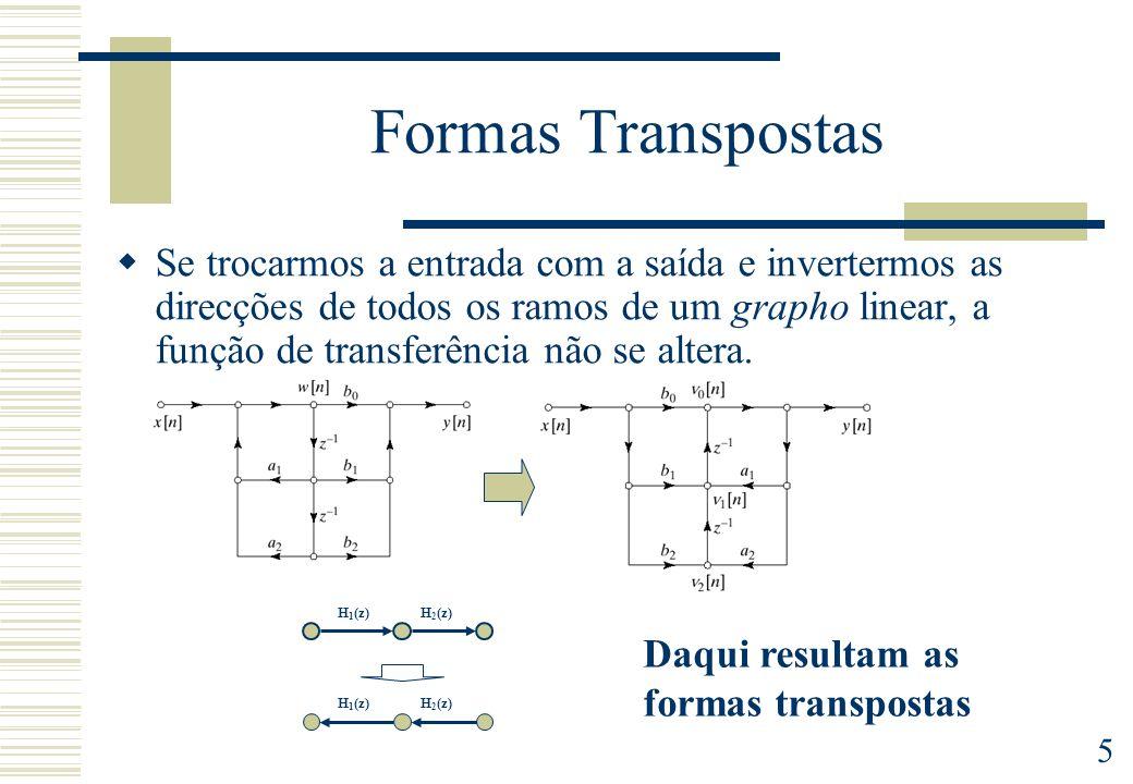 5 Formas Transpostas Se trocarmos a entrada com a saída e invertermos as direcções de todos os ramos de um grapho linear, a função de transferência nã