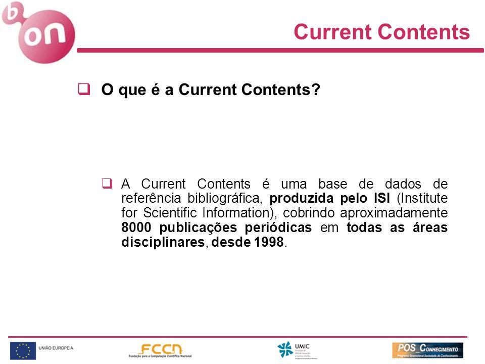 O que é a Current Contents? A Current Contents é uma base de dados de referência bibliográfica, produzida pelo ISI (Institute for Scientific Informati