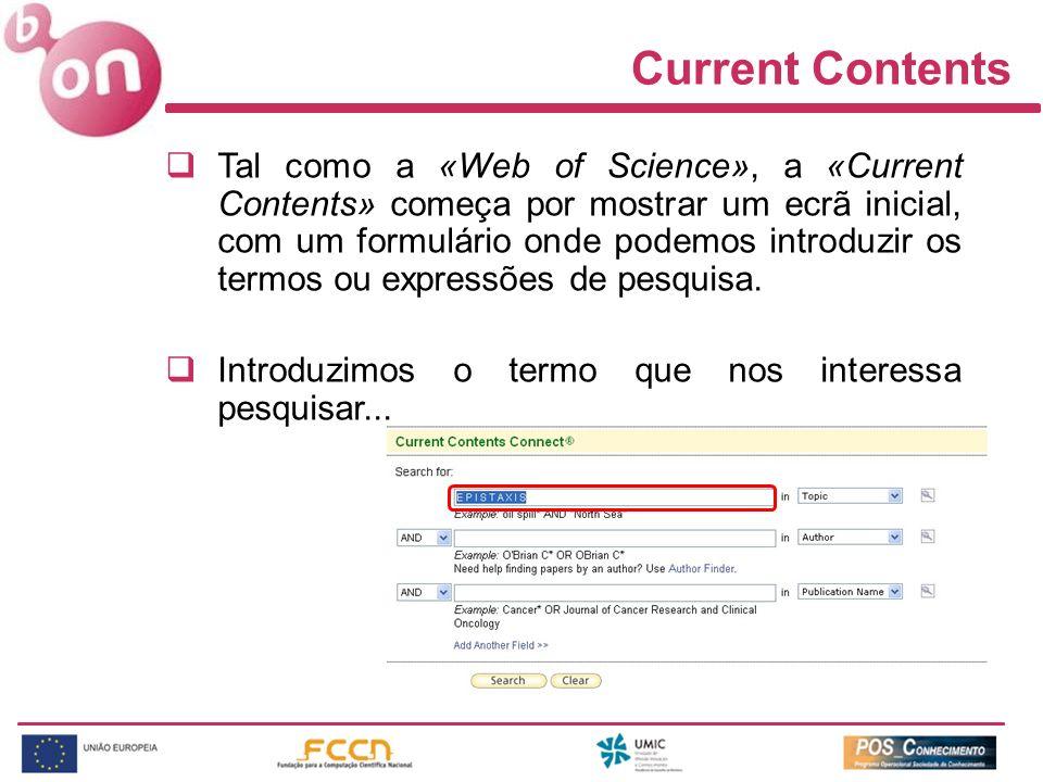 Current Contents Tal como a «Web of Science», a «Current Contents» começa por mostrar um ecrã inicial, com um formulário onde podemos introduzir os te