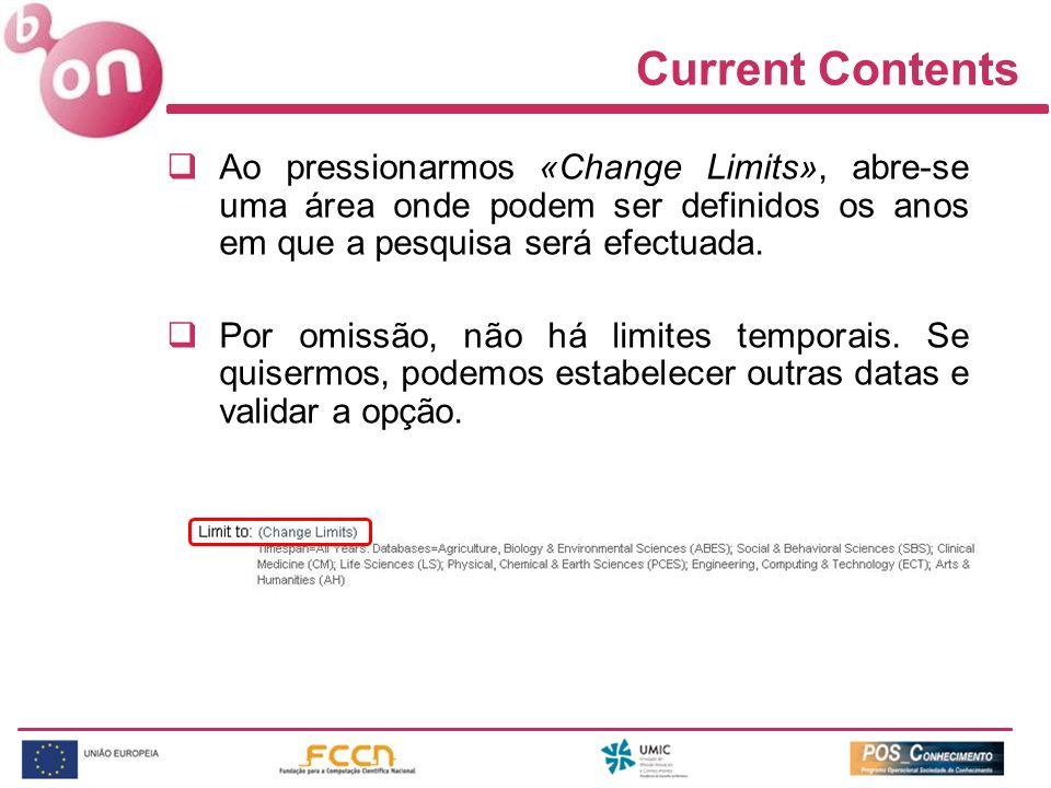 Current Contents Ao pressionarmos «Change Limits», abre-se uma área onde podem ser definidos os anos em que a pesquisa será efectuada. Por omissão, nã