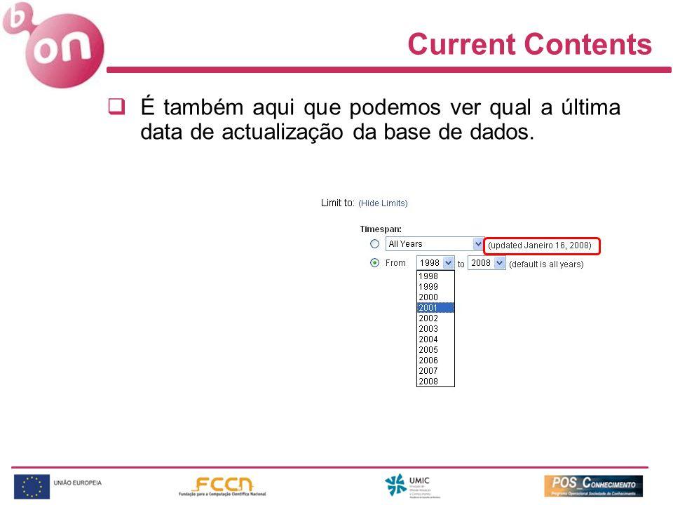 Current Contents É também aqui que podemos ver qual a última data de actualização da base de dados.