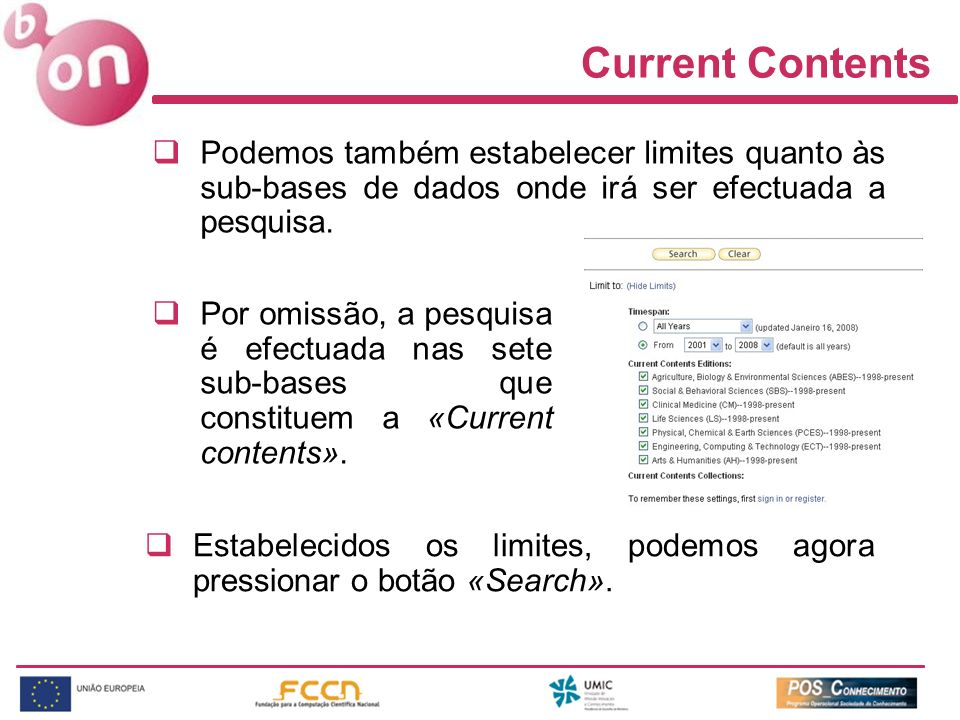 Current Contents Podemos também estabelecer limites quanto às sub-bases de dados onde irá ser efectuada a pesquisa. Por omissão, a pesquisa é efectuad