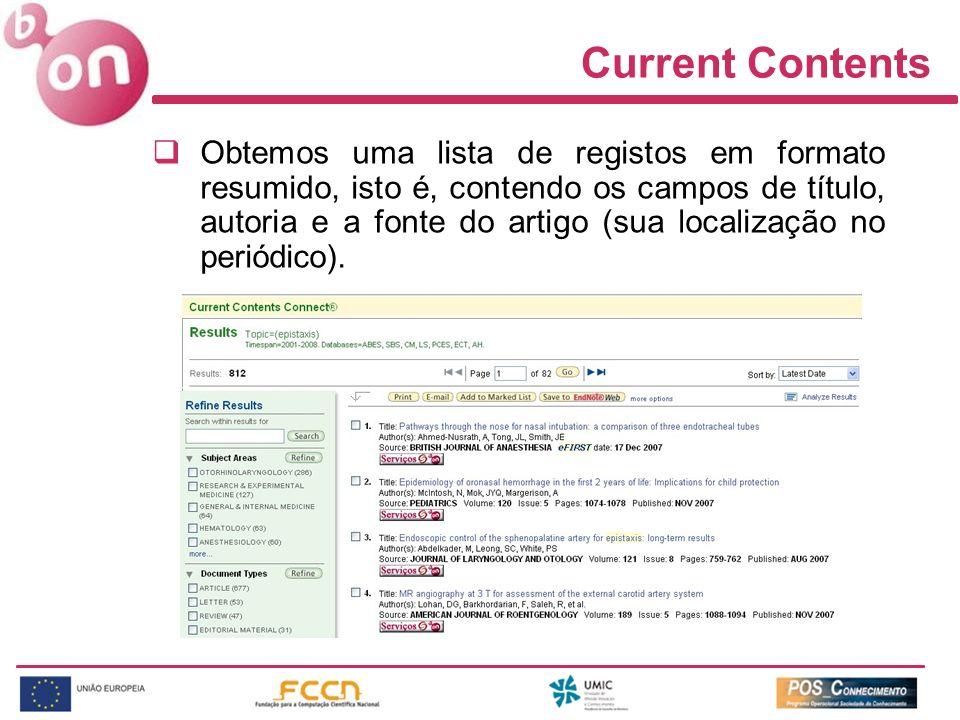Current Contents Obtemos uma lista de registos em formato resumido, isto é, contendo os campos de título, autoria e a fonte do artigo (sua localização